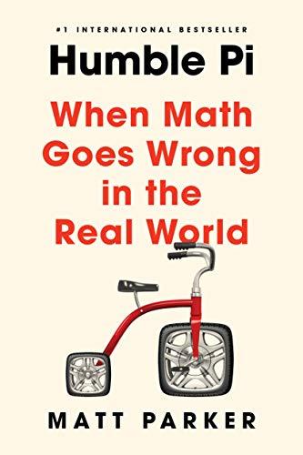 Humble Pi: When Math Goes Wrong ...
