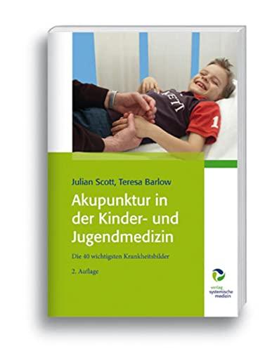 Scott, Julian<br />Akupunktur in der Kinder- und Jugendmedizin: Ein Praxishandbuch  - jetzt bei Amazon bestellen