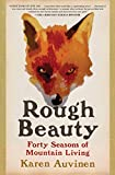 Rough Beauty: Forty Seasons of Mountain Living
