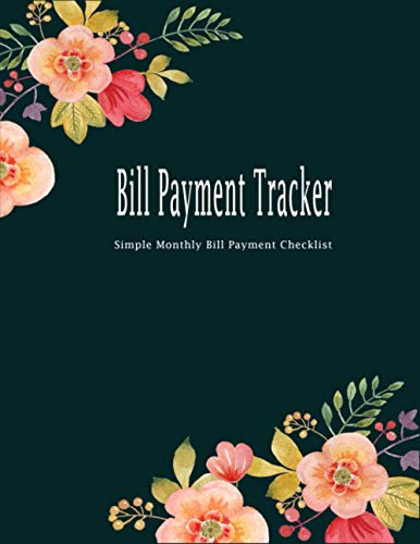 Bill Payment Tracker: Simple Monthly Bill Payment Checklist: Budget Bill, Expenses Tracker Notebook, Daily Financial Organizer, Budget Book, Money ... Journal Planning Workbook, Expense Log Book