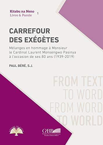 Carrefour des Exégètes. Mélanges en hommage à Monsieur le Cardinal Laurent Monsengwo Pasinya à l'occasion de ses 80 ans (1939-2019): Melanges En ... de Ses 80 ANS (1939-2019) (Kitabu na Neno)