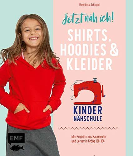 Jetzt näh ich! Die Kindernähschule – Shirts und Kleider: Tolle Projekte aus Baumwolle und Jersey in Größe 128–164 – Mit 3 Schnittmusterbogen