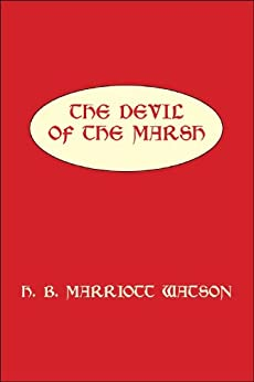 THE DEVIL OF THE MARSH by [H. B.  MARRIOTT WATSON, JAMES DOIG]