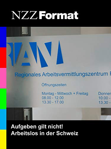 NZZ Format - Aufgeben gilt nicht! Arbeitslos in der Schweiz