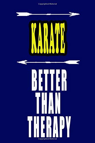 KARATE Better Than Therapy: KARATE Notebook: To do list, Journal, Diary (110 Pages, Lined, 6 x 9)