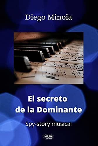 El Secreto De La Dominante: Historia musical de espías (Spanish Edition)