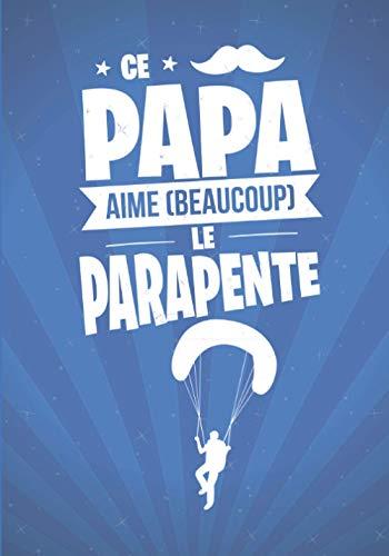 Ce Papa aime beaucoup le PARAPENTE: cadeau original et personnalisé, cahier parfait pour prise de notes, croquis, organiser, planifier