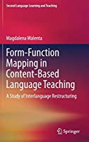Form-Function Mapping in Content-Based Language Teaching: A Study of Interlanguage Restructuring (Second Language Learning and Teaching)
