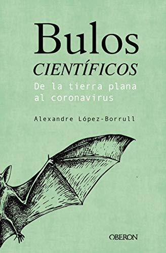 Bulos científicos: de la tierra plana al coronavirus (Libros singulares)