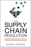 The Supply Chain Revolution: Innovative Sourcing and Logistics for a Fiercely...