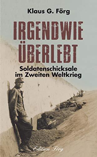 Irgendwie überlebt: Soldatenschicksale im Zweiten Weltkrieg