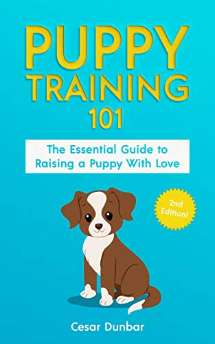 Puppy Training 101 The Essential Guide To Raising A Puppy With Love Train Your Puppy And