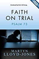Faith on Trial: Psalm 73 by Martyn Lloyd-Jones(2015-05-20)