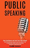Public Speaking: Build Charismatic Self-esteem & Learn the Science to Talk to Anyone With Effective Social and Emotional Intelligence & Conversation Skills (Gain Confidence and Feel Free From Anxiety)