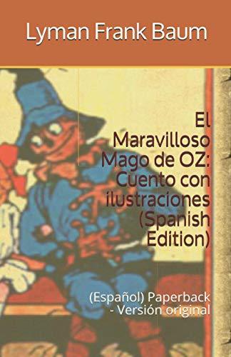 El Maravilloso Mago de OZ: Cuento con ilustraciones (Spanish Edition): (Español) Paperback - Versión original