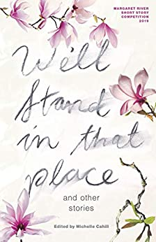 We'll Stand in That Place: and Other Stories by [Michelle Cahill]