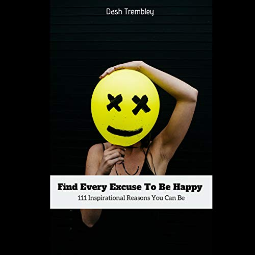 『Find Every Excuse to Be Happy: 111 Inspirational Reasons You Can Be (Black Edition)』のカバーアート
