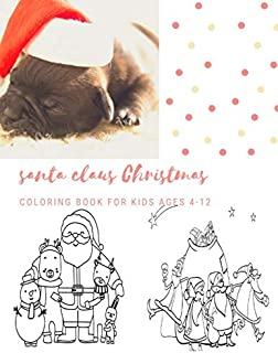 Santa Claus Christmas Coloring Book For Kids Ages 4-12: Christmas Gifts For Boy , Girls & Preschool Toddlers 1st 2nd 3rd 4th Grade - 100 Pages Vol 12