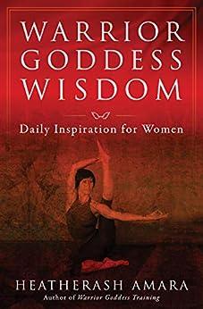 Warrior Goddess Wisdom: Daily Inspiration for Women by [HeatherAsh Amara]