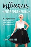 Influencer Entrepreneurs: The 4-Step Framework for Building Your Audience, Growing Your Business, and Making Money Online