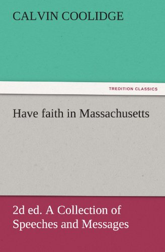 Have faith in Massachusetts, 2d ed. A Collection of Speeches and Messages (TREDITION CLASSICS)