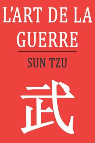 Sun Tzu - L'Art de la Guerre: Version originelle et complète