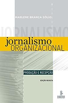 Jornalismo organizacional: Produção e recepção por [Marlene Branca Sólio]
