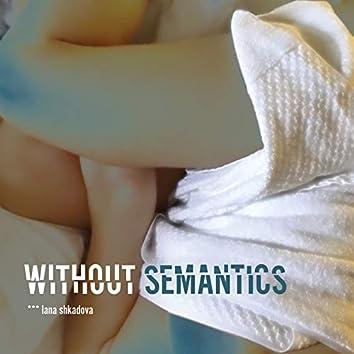 Without Semantics