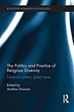 The Politics and Practice of Religious Diversity: National Contexts, Global Issues (Routledge Advances in Sociology Book 178)