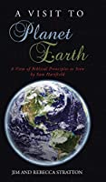 A Visit To Planet Earth: A View Of Biblical Principles as Seen by Sam Hartfield