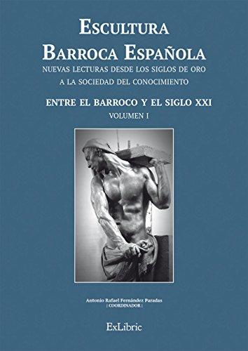 Escultura Barroca Española. Entre el Barroco y el siglo XXI (Escultura Barroca Española. Nuevas Lecturas Desde Los Siglos De Oro A La Sociedad Del Conocimiento)