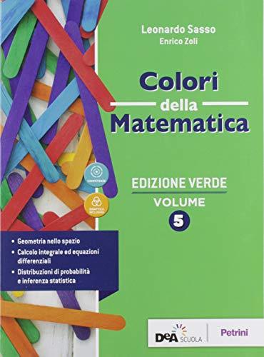 Colori della matematica. Ediz. verde. Per le Scuole superiori. Con e-book. Con espansione online (Vol. 5)