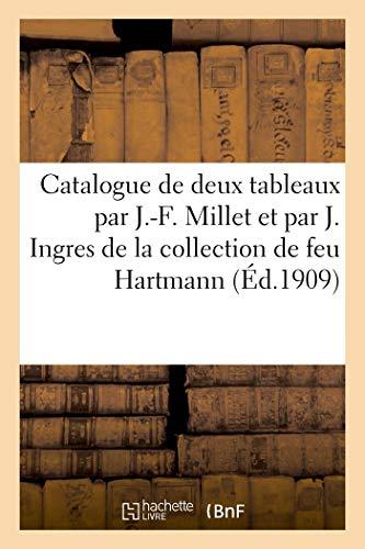 Catalogue de Deux Tableaux les Meubles par J.-F. Millet, l'Epee de Henri IV par J. Ingres - de la Co: de la collection de feu Hartmann (Arts)