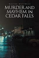 Murder and Mayhem in Cedar Falls