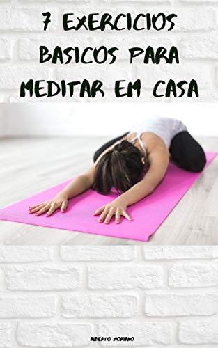 7 exercícios básicos para meditar em casa (AUTO-AJUDA E DESENVOLVIMENTO PESSOAL Livro 45) (Portuguese Edition)