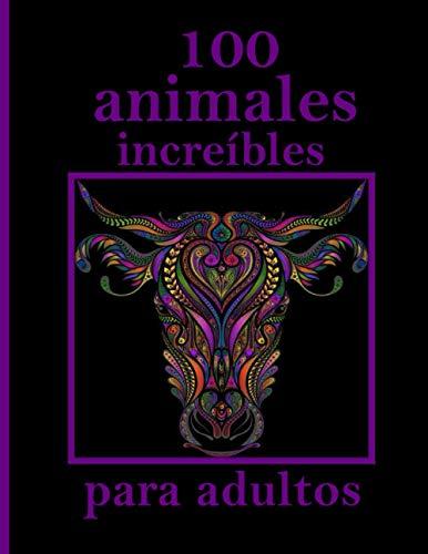 100 animales increíbles para adultos: Diseños para aliviar el estrés Animales, mandalas, flores, patrones de Paisley y mucho más: libro para colorear para adultos