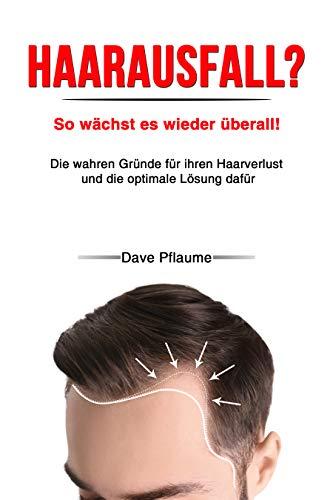 Haarausfall? – So wächst es wieder überall!: Die wahren Gründe für ihren Haarverlust und die optimale Lösung dafür