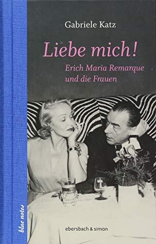 Liebe mich!: Erich Maria Remarque und die Frauen (blue notes)