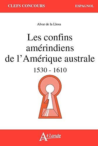 Les confins amérindiens de l'Amérique australe 1530-1610