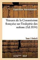 Travaux de La Commission Franaaise Sur L'Industrie Des Nations. Tome 1 Partie 6 2013392176 Book Cover