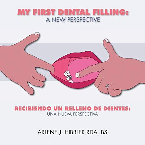 My First Dental Filling: a New Perspective: Recibiendo Un Relleno De Dientes: Una Nueva Perspectiva