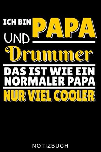 ICH BIN PAPA UND DRUMMER DAS IST WIE EIN NORMALER PAPA NUR VIEL COOLER NOTIZBUCH: A5 Notizbuch LINIERT für Schlagzeuger | Drumming | Schlagzeug lernen ... Kinder Anfänger | Drum | Jazz | Geschenkidee