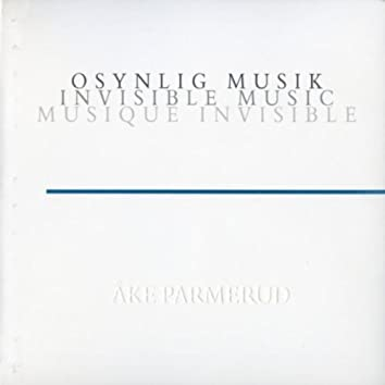 Åke Parmerud: Osynlig Musik - Invisible Music - Musique Invisible