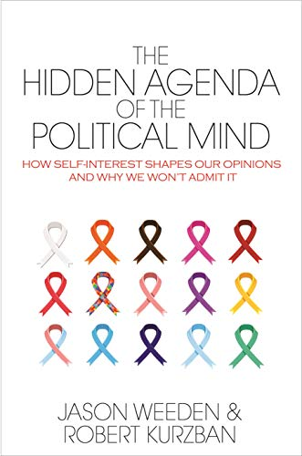 The Hidden Agenda of the Political Mind: How Self-Interest Shapes Our Opinions and Why We Won't Admit It (English Edition)