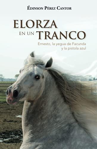 Elorza en un tranco: Ernesto, la yegua de Facunda y la pistola azul (Botalón)