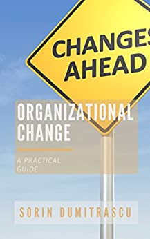 Organizational Change: A Practical Guide by [Sorin Dumitrascu]
