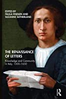 The Renaissance of Letters: Knowledge and Community in Italy, 1300-1650