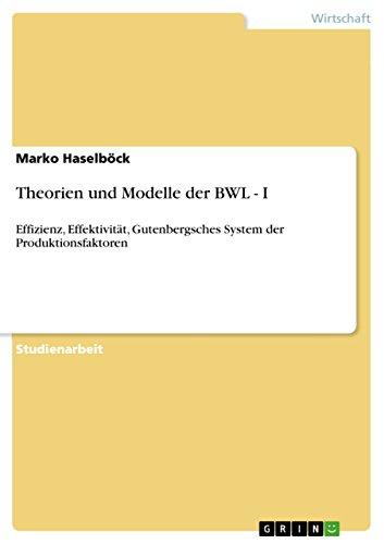 Theorien und Modelle der BWL - I: Effizienz, Effektivität, Gutenbergsches System der Produktionsfaktoren