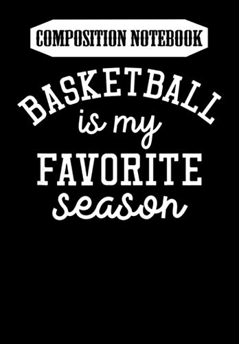 Composition Notebook: Basketball is my favorite season Sports pride, Journal 6 x 9, 100 Page Blank Lined Paperback Journal/Notebook