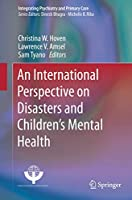 An International Perspective on Disasters and Children's Mental Health (Integrating Psychiatry and Primary Care)